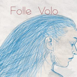 Esce l'album FOLLE VOLO, concept musicale dai toni atipici.