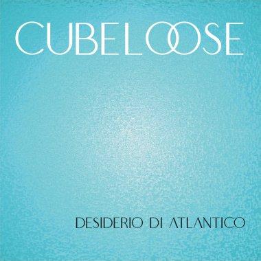 """Cubeloose: la bellezza delle sperimentazioni e delle influenze nel """"Desiderio di Atlantico"""". La recensione su MIE."""