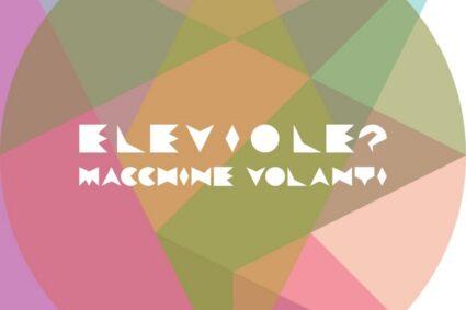 """Eleviole?: """"Macchine volanti"""" è il nuovo video"""